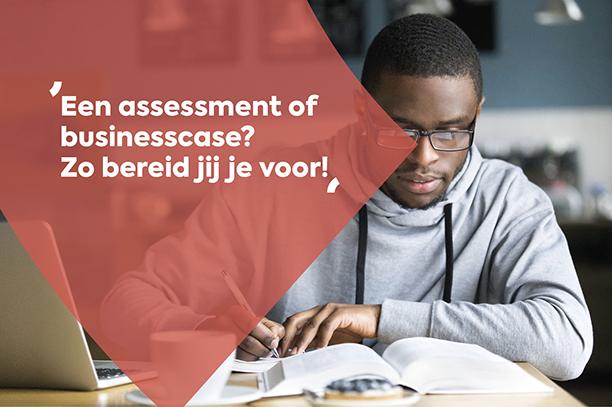 Een assessment of businesscase? Zo bereid jij je voor!